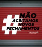 Sincomercio  adere à campanha: #Não Aceitamos Novos Fechamentos